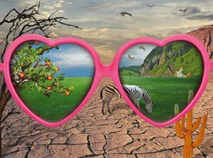 Looking the world through rose-colored glasses. The desert turned into an oasis.