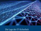 Der komplette Lagebericht kann kostenlos auf www.bsi.bund.de abgerufen werden. Bild Bundesamt für Sicherheit in der Informationstechnik